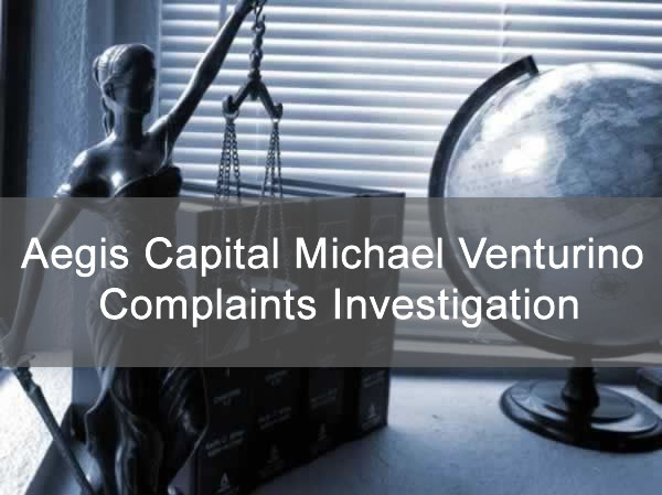 Aegis Capital Michael Venturino Complaints Investigation