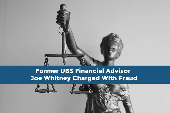 Former UBS Financial Advisor Joe Whitney Charged With Fraud