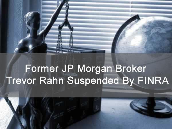 Former JP Morgan Broker Trevor Rahn Suspended By FINRA