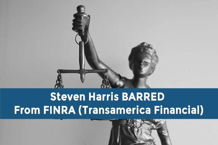 Steven Harris BARRED From FINRA (Transamerica Financial)