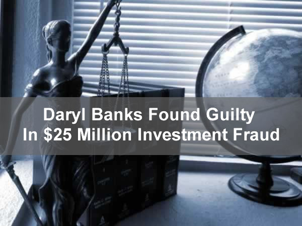 Daryl Banks Found Guilty In $25 Million Nationwide Investment Fraud