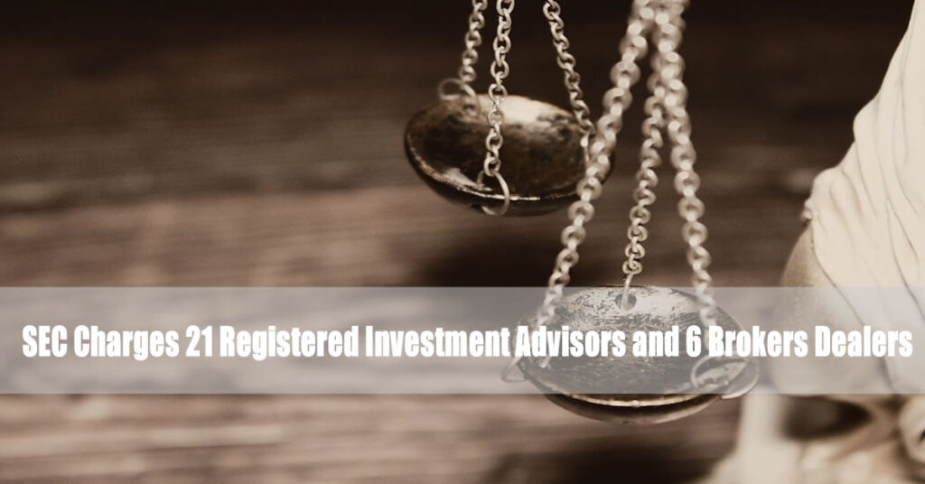 SEC Charges 21 Registered Investment Advisors and 6 Brokers Dealers