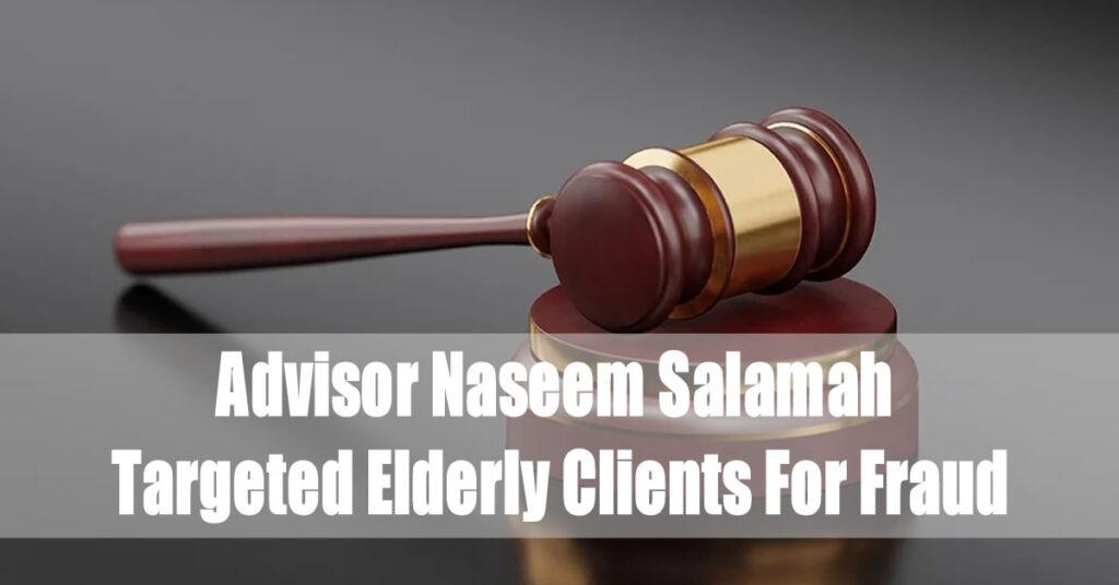 Naseem Salamah Targeted Elderly Clients For Fraud
